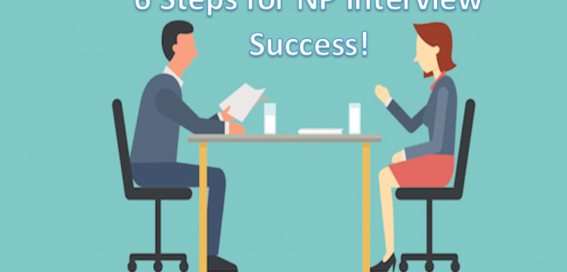 6 Steps for NP Interview Success!